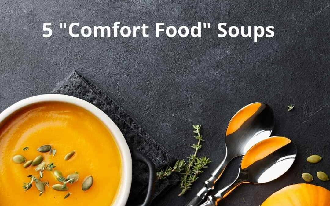 """5 """"Comfort Food"""" Soups"""