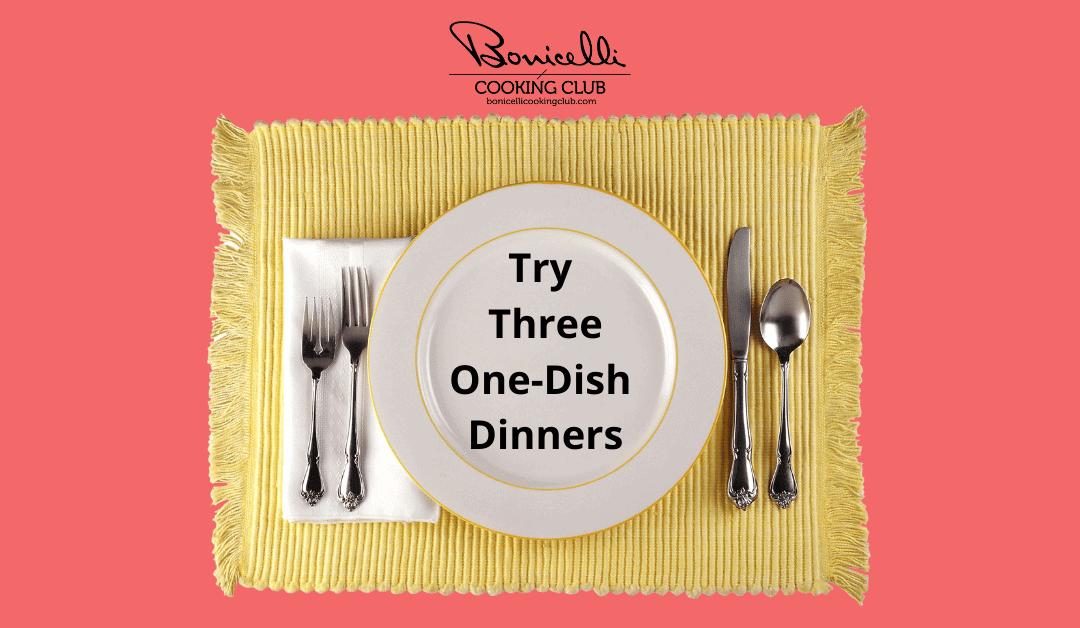 Three One-Dish Dinners